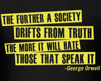 2-9-1005244946_tshirt-the-further-a-society-drifts-from-truth-the-more-it-will-hate-those-that-speak-it-george-orwell